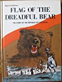 FLag of the dreadful bear;: The story of the Republic of California (Sagas of California)