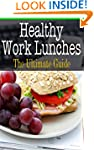 Healthy Work Lunches: The Ultimate Guide
