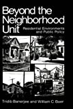 Beyond the Neighborhood Unit: Residential Environments and Public Policy (Environment, Development and Public Policy: Environmental Policy and Planning) (0306415550) by Banerjee, Tridib