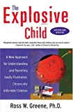 The Explosive Child: A New Approach for Understanding and Parenting Easily Frustrated, Chronically Inflexible Children (006077939X) by Ross W. Greene