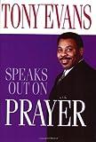 Tony Evans Speaks Out On Prayer (0802443680) by Tony Evans
