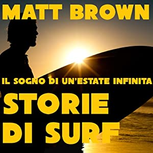 Il sogno di un'estate infinita: Storie di Surf [The Dream of an Endless Summer: Surf Stories] | [Matt Brown]