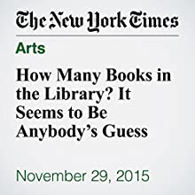 How Many Books in the Library? It Seems to Be Anybody's Guess (       UNABRIDGED) by Tom Mashberg Narrated by Paul Ryden