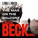 The Man on the Balcony: Martin Beck Series, Book 3 Audiobook by Maj Sjöwall, Per Wahlöö Narrated by Tom Weiner