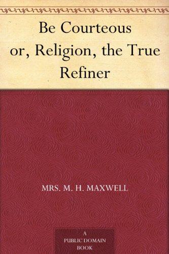 Be Courteous or, Religion, the True Refiner PDF