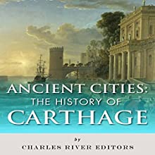 Ancient Cities: The History of Carthage (       UNABRIDGED) by Charles River Editors Narrated by Edoardo Camponeschi