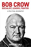 img - for Bob Crow - Socialist, leader, fighter: A Political Biography book / textbook / text book