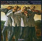 Bloch: Baal Shem Suite- Suite hébraïque / Ben-Haïm: Sonata in G for solo violin