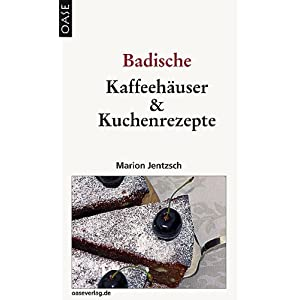 Maron Jentzsch: Badische Kaffeehuser und Kuchenrezepte