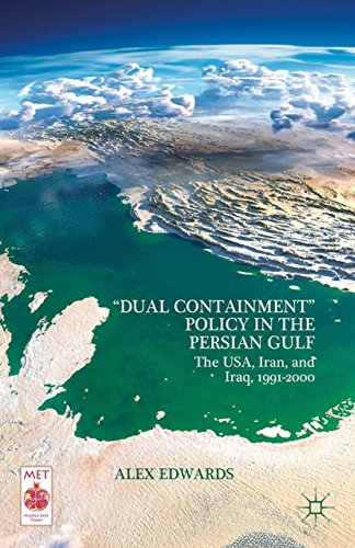 dual-containment-policy-in-the-persian-gulf-the-usa-iran-and-iraq-1991-2000-middle-east-today