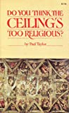 Do You Think the Ceiling's Too Religious? (0843106557) by Taylor, Paul L.