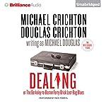 Dealing or The Berkeley-to-Boston Forty-Brick Lost-Bag Blues | Michael Crichton,Douglas Crichton,Michael Douglas