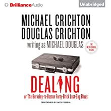 Dealing or The Berkeley-to-Boston Forty-Brick Lost-Bag Blues (       UNABRIDGED) by Michael Crichton, Douglas Crichton, Michael Douglas Narrated by Nick Podehl