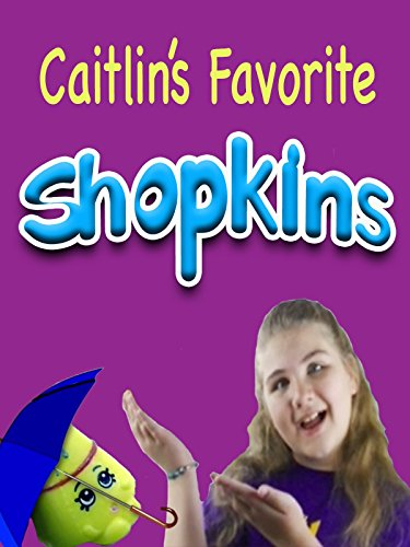 Caitlin's Favorite Shopkins