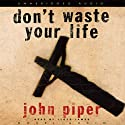 Don't Waste Your Life Audiobook by John Piper Narrated by Lloyd James