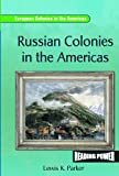 Russian Colonies in the Americas (European Colonies in the Americas) (0823964701) by Parker, Lewis K.