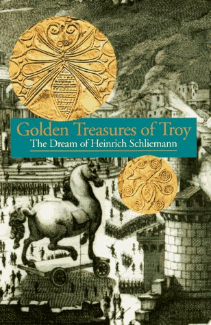 Golden Treasures of Troy : The Dream of Heinrich Schliemann, Duchene,Herve/ Leggatt,Jeremy