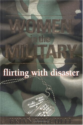 Women in the Military : Flirting With Disaster, BRIAN MITCHELL