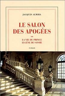 Le salon des Apogées ou la vie du prince Eugène de Savoie : roman, Almira, Jacques