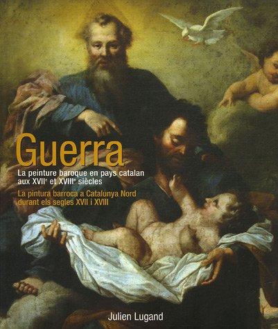 Guerra : La peinture baroque en pays catalan aux XVIIe et XVIIIe siècles (French Edition)