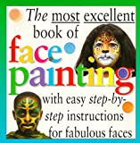 Most Excellent: Face Painting (The Most Excellent Book of) (0761305769) by Margaret Lincoln