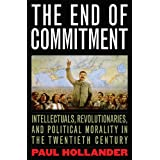 "The End of Commitment: Intellectuals, Revolutionaries, and Political Moralityvon ""Paul Hollander"""