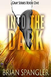 Into the Dark: An Apocalyptic Thriller (Gray Book 1)