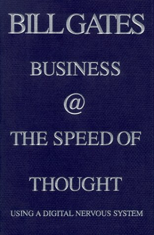 Business @ the Speed of Thought : Using a Digital Nervous System, Bill Gates