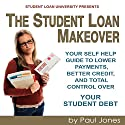 The Student Loan Makeover: Your Self Help Guide to Lower Payments, Better Credit, and Control Over Your Student Debt (       UNABRIDGED) by Paul Jones Narrated by Quinn Knox