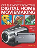 img - for Get the Most from Your Digital Moviemaking: Design, Shoot, Edit book / textbook / text book
