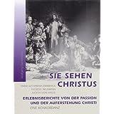 """Sie sehen Christus. Anna Katharina Emmerick, therese Neumann, Judith von Halle.: Erlebnisberichte von der Passion und der Auferstehung Christi. Eine Konkordanzvon """"Wolfgang Garvelmann"""""""