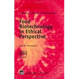 Food Biotechnology in Ethical Perspectiveby Paul B. Thompson