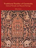 Traditional Textiles of Cambodia: Cultural Threads and Material Heritage