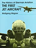 The History of German Aviation: The First Jet Aircraft (Schiffer Military/Aviation History)  (v. 1)