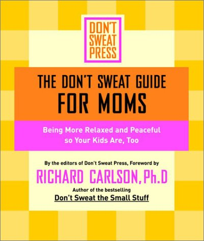 Image for Dont Sweat Guide for Moms : Being More Relaxed and Peaceful So Your Kids Are, Too