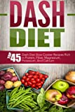 Dash Diet: Top 45 Dash Diet Slow Cooker Recipes Rich in Protein, Fiber, Magnesium, Potassium, And Calcium (Dash Diet, Dash Diet Slow Cooker, Dash Diet ... Slow Cooker Recipes, Dash Diet Cookbook)