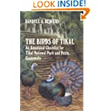 The Birds of Tikal: An Annotated Checklist for Tikal National Park and Peten, Guatemala (W. L. Moody, Jr., Natural...