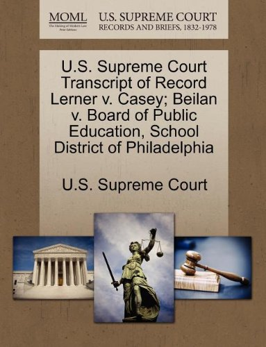 U.S. Supreme Court Transcript of Record Lerner v. Casey; Beilan v. Board of Public Education, School District of Philadelphia