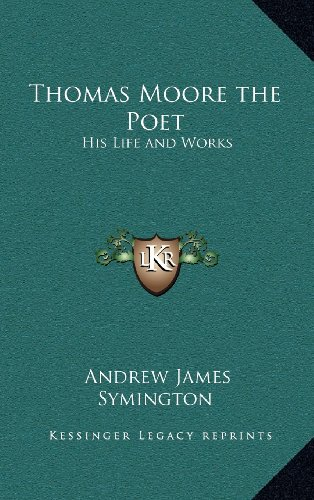 Thomas Moore the Poet: His Life and Works