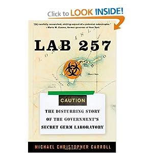 Lab 257: The Disturbing Story of the Government's Secret Germ Laboratory Michael C. Carroll