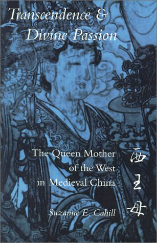 Transcendence and Divine Passion: The Queen Mother of the West in Medieval China