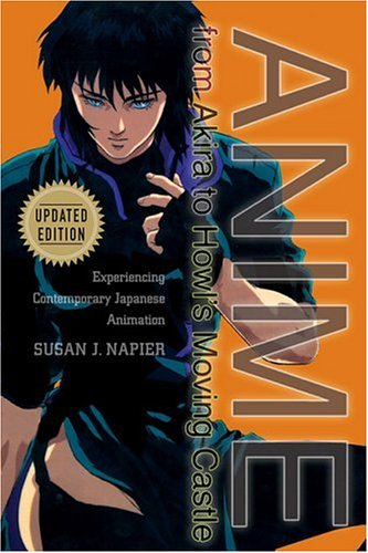 Anime From Akira To Howl's Moving Castle: Experiencing Contemporary Japanese AnimationSusan J. Napier