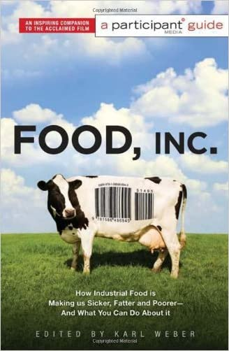 Food Inc.: A Participant Guide: How Industrial Food is Making Us Sicker, Fatter, and Poorer-And What You Can Do About It