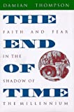 The End of Time: Faith and Fear in the Shadow of the Millennium (0874518490) by Damian Thompson