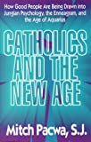 Catholics and the New Age: How Good People Are Being Drawn into Jungian Psychology, the Enneagram, a