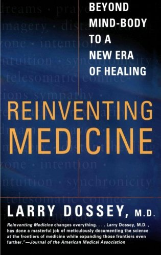 Reinventing Medicine: Beyond Mind-Body to a New Era of...