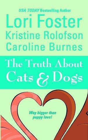The Truth About Cats & Dogs, Lori Foster, Kristine Rolofson, Caroline Burnes