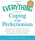The Everything Guide to Coping with Perfectionism: Overcome Toxic Perfectionism, Learn to Embrace Yo