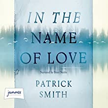 In the Name of Love (       UNABRIDGED) by Patrick Smith Narrated by Peter Noble