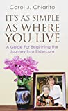 It's as Simple as Where You Live: A Guide for Beginning the Journey Into Eldercare